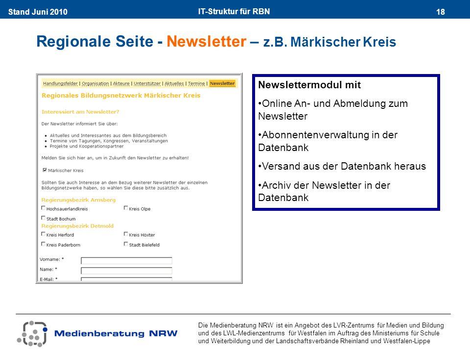 IT-Struktur für RBN 18Stand Juni 2010 Die Medienberatung NRW ist ein Angebot des LVR-Zentrums für Medien und Bildung und des LWL-Medienzentrums für Westfalen im Auftrag des Ministeriums für Schule und Weiterbildung und der Landschaftsverbände Rheinland und Westfalen-Lippe Regionale Seite - Newsletter – z.B.