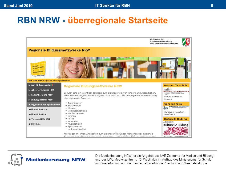 IT-Struktur für RBN 5Stand Juni 2010 Die Medienberatung NRW ist ein Angebot des LVR-Zentrums für Medien und Bildung und des LWL-Medienzentrums für Westfalen im Auftrag des Ministeriums für Schule und Weiterbildung und der Landschaftsverbände Rheinland und Westfalen-Lippe RBN NRW - überregionale Startseite