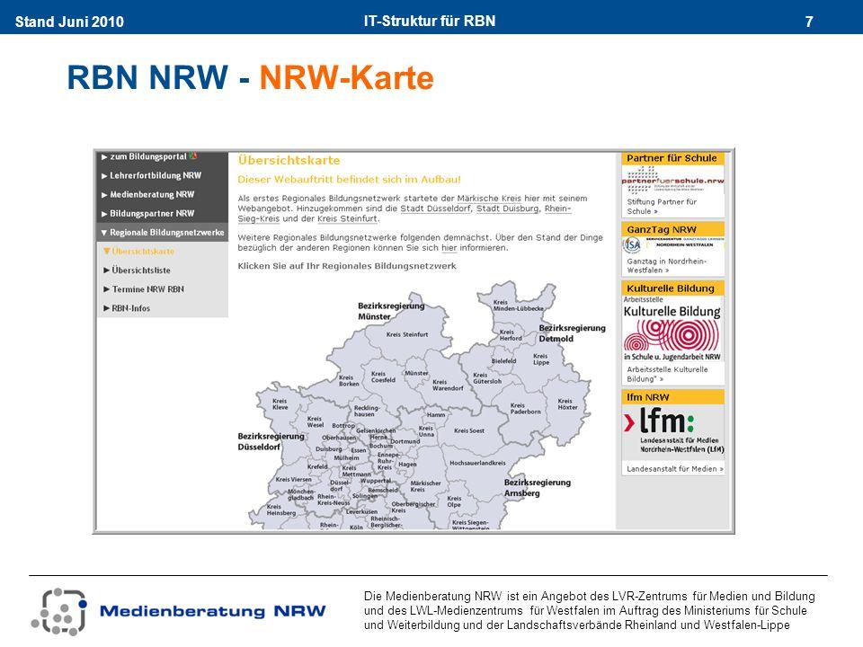IT-Struktur für RBN 7Stand Juni 2010 Die Medienberatung NRW ist ein Angebot des LVR-Zentrums für Medien und Bildung und des LWL-Medienzentrums für Westfalen im Auftrag des Ministeriums für Schule und Weiterbildung und der Landschaftsverbände Rheinland und Westfalen-Lippe RBN NRW - NRW-Karte