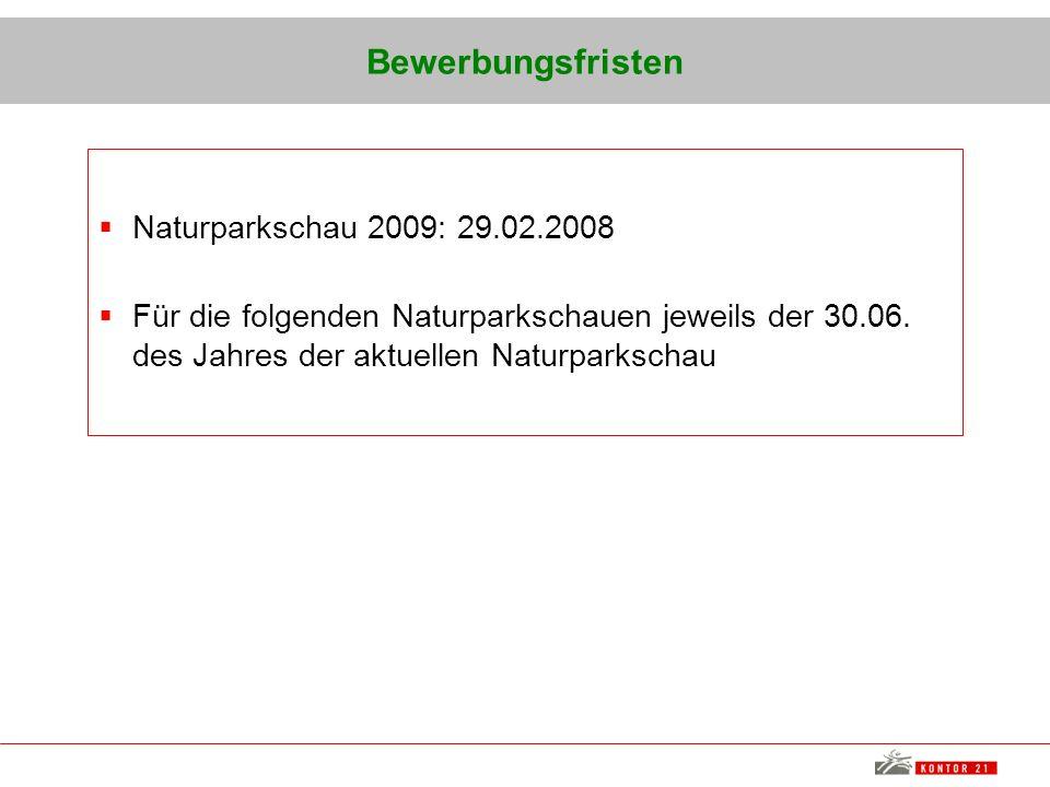 Bewerbungsfristen Naturparkschau 2009: 29.02.2008 Für die folgenden Naturparkschauen jeweils der 30.06. des Jahres der aktuellen Naturparkschau