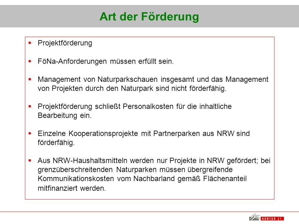 Art der Förderung Projektförderung FöNa-Anforderungen müssen erfüllt sein. Management von Naturparkschauen insgesamt und das Management von Projekten