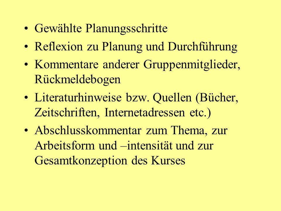 Gewählte Planungsschritte Reflexion zu Planung und Durchführung Kommentare anderer Gruppenmitglieder, Rückmeldebogen Literaturhinweise bzw. Quellen (B