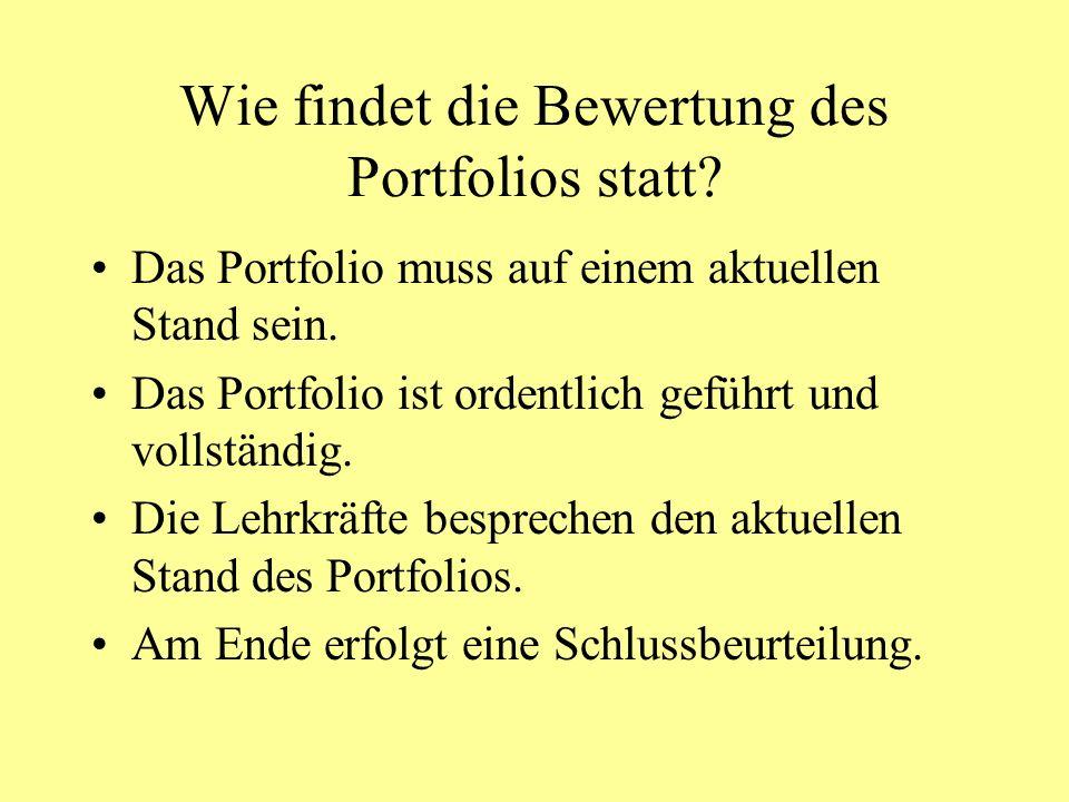 Wie findet die Bewertung des Portfolios statt? Das Portfolio muss auf einem aktuellen Stand sein. Das Portfolio ist ordentlich geführt und vollständig