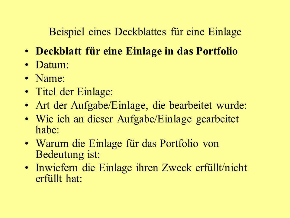Beispiel eines Deckblattes für eine Einlage Deckblatt für eine Einlage in das Portfolio Datum: Name: Titel der Einlage: Art der Aufgabe/Einlage, die b