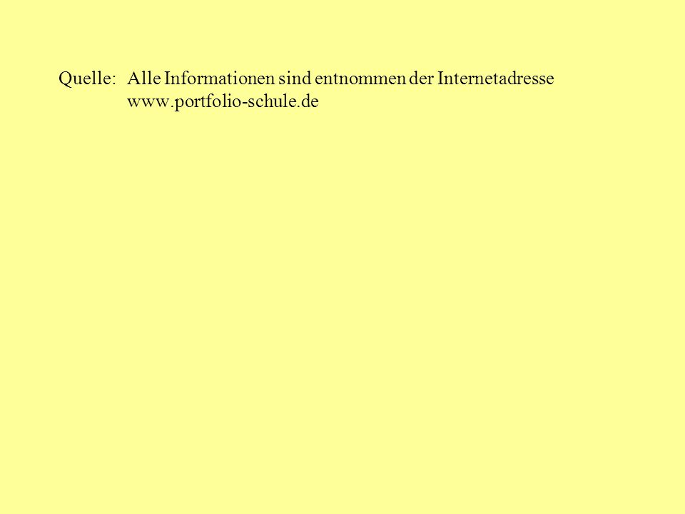 Quelle: Alle Informationen sind entnommen der Internetadresse www.portfolio-schule.de