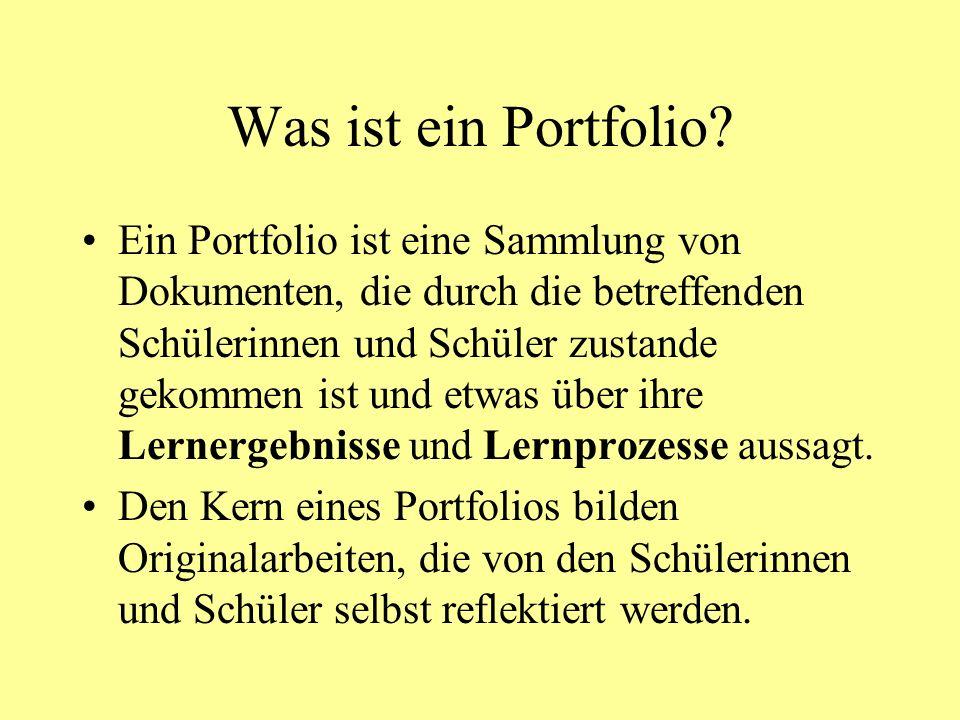 Was ist ein Portfolio? Ein Portfolio ist eine Sammlung von Dokumenten, die durch die betreffenden Schülerinnen und Schüler zustande gekommen ist und e