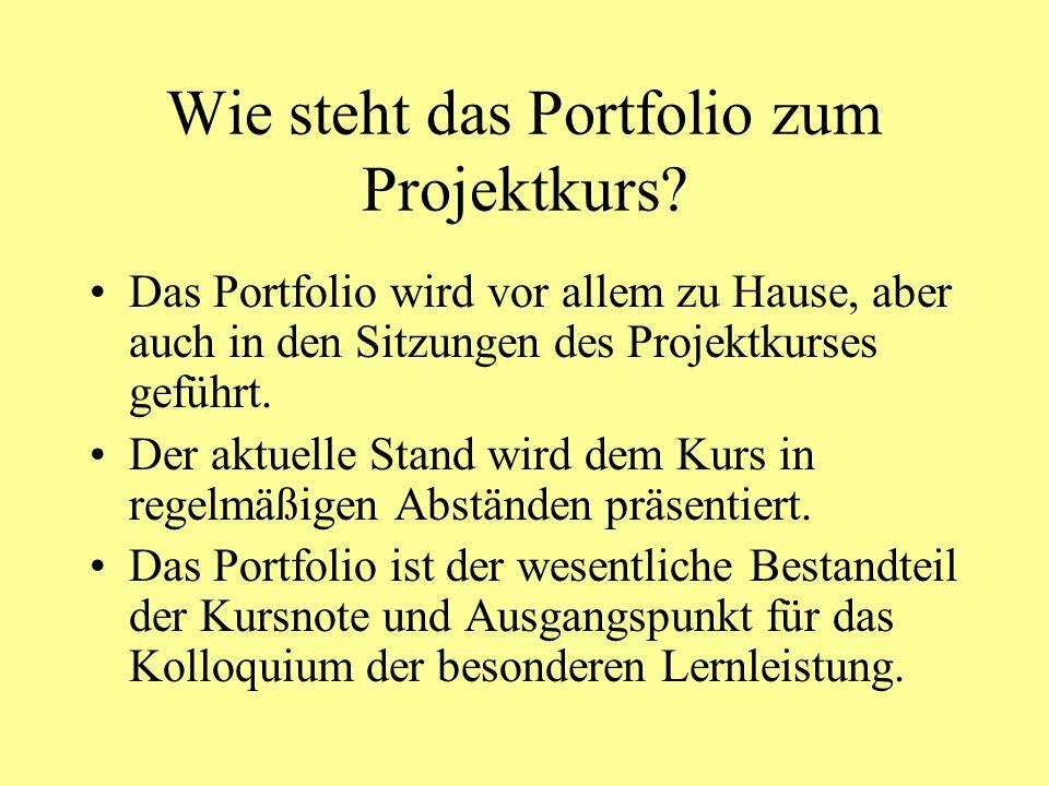 Wie steht das Portfolio zum Projektkurs? Das Portfolio wird vor allem zu Hause, aber auch in den Sitzungen des Projektkurses geführt. Der aktuelle Sta