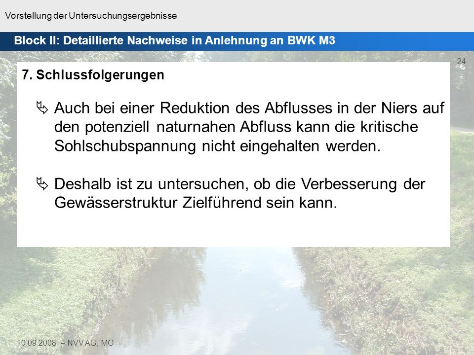 Vorstellung der Untersuchungsergebnisse 24 10.09.2008 – NVV AG, MG 7. Schlussfolgerungen Auch bei einer Reduktion des Abflusses in der Niers auf den p