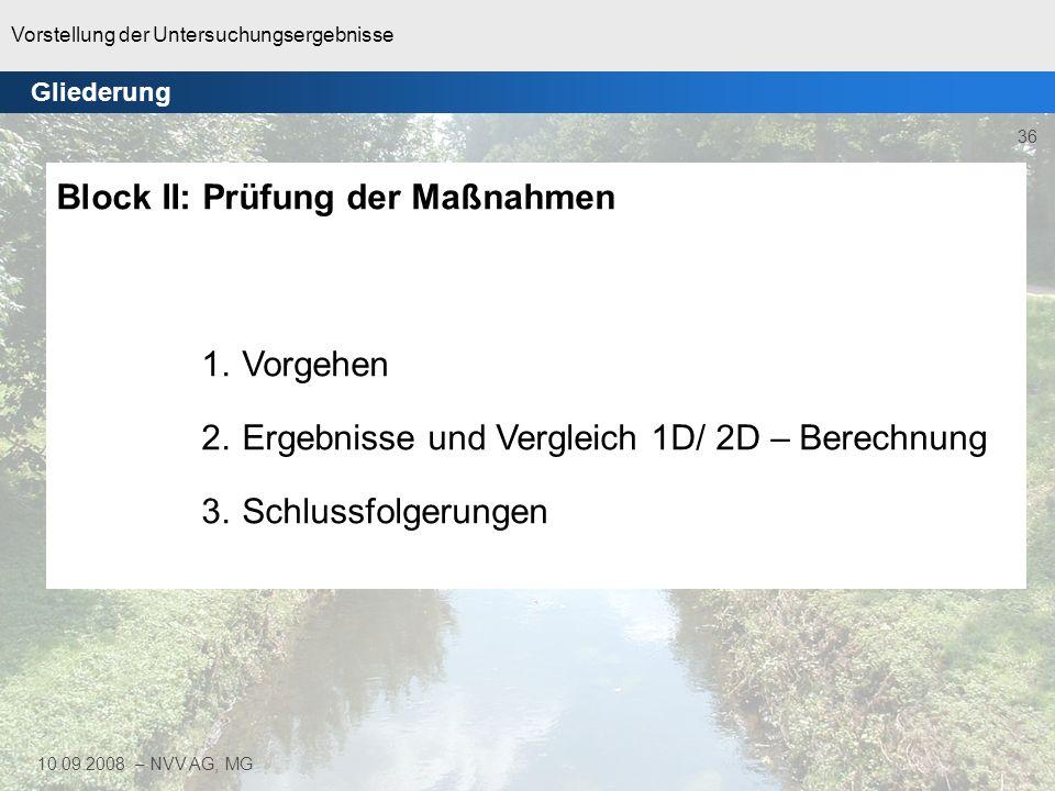 Vorstellung der Untersuchungsergebnisse 36 10.09.2008 – NVV AG, MG Gliederung Block II: Prüfung der Maßnahmen 1.Vorgehen 2.Ergebnisse und Vergleich 1D
