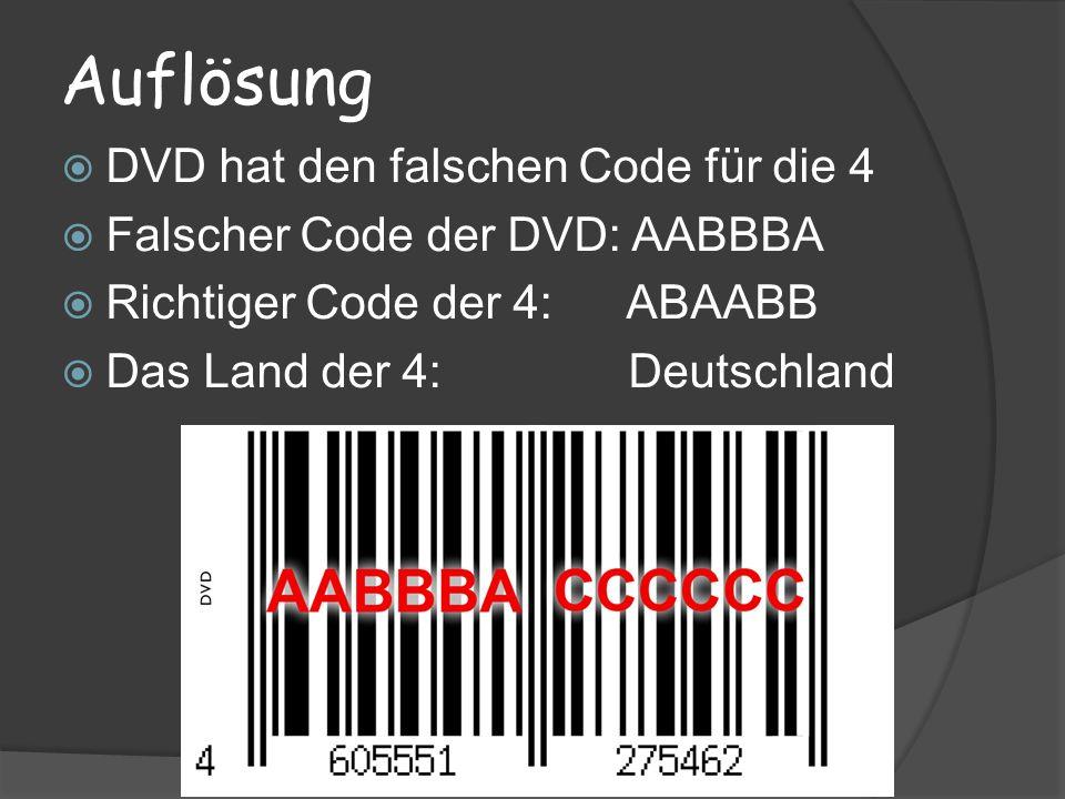 Auflösung DVD hat den falschen Code für die 4 Falscher Code der DVD: AABBBA Richtiger Code der 4: ABAABB Das Land der 4: Deutschland