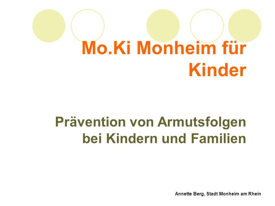 Mo.Ki Monheim für Kinder Prävention von Armutsfolgen bei Kindern und Familien Annette Berg, Stadt Monheim am Rhein