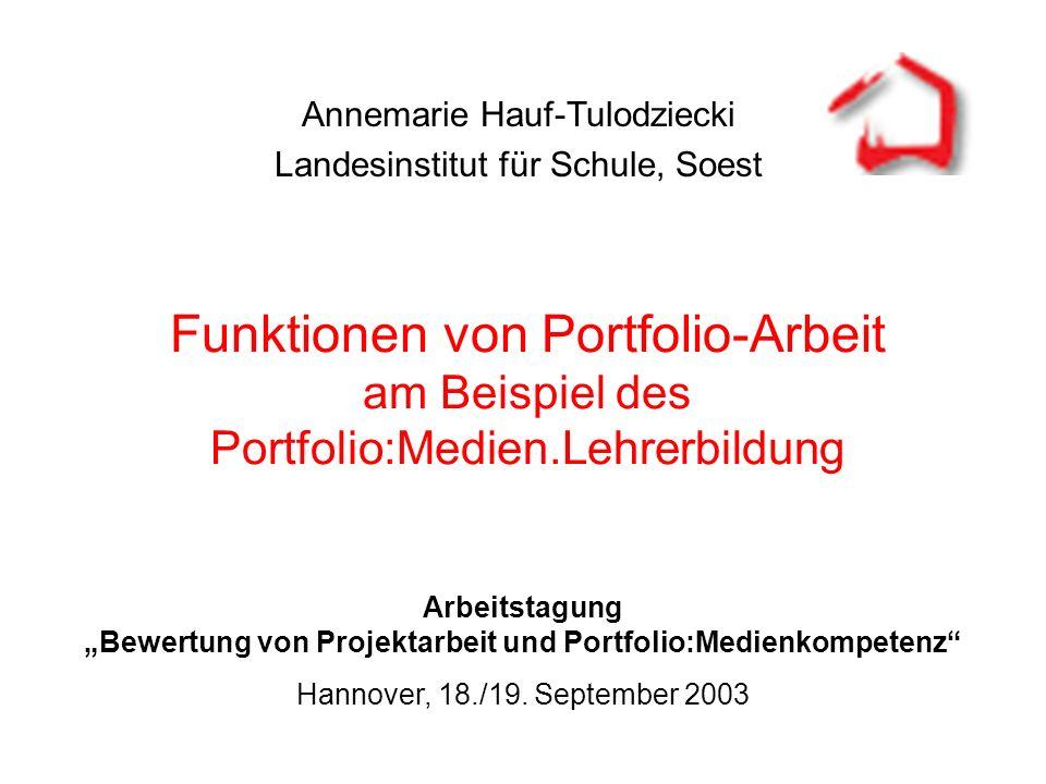 Funktionen von Portfolio-Arbeit am Beispiel des Portfolio:Medien.Lehrerbildung Annemarie Hauf-Tulodziecki Landesinstitut für Schule, Soest Arbeitstagu