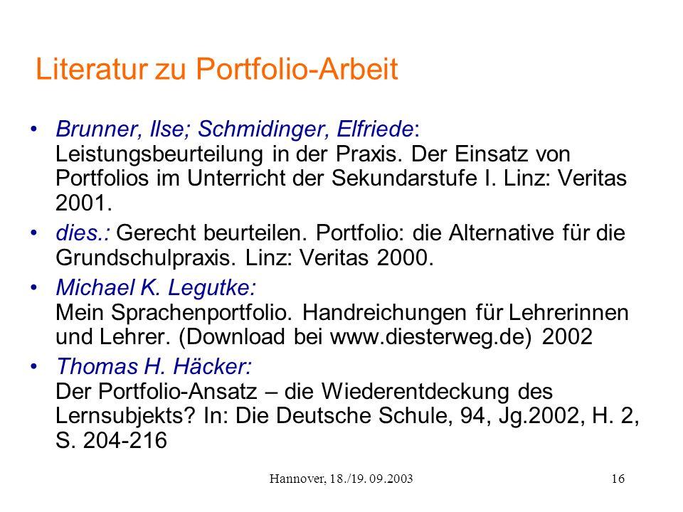 Hannover, 18./19. 09.200316 Literatur zu Portfolio-Arbeit Brunner, Ilse; Schmidinger, Elfriede: Leistungsbeurteilung in der Praxis. Der Einsatz von Po