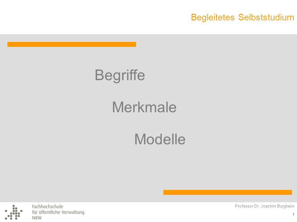 Begleitetes Selbststudium Professor Dr. Joachim Burgheim 1 Begriffe Merkmale Modelle
