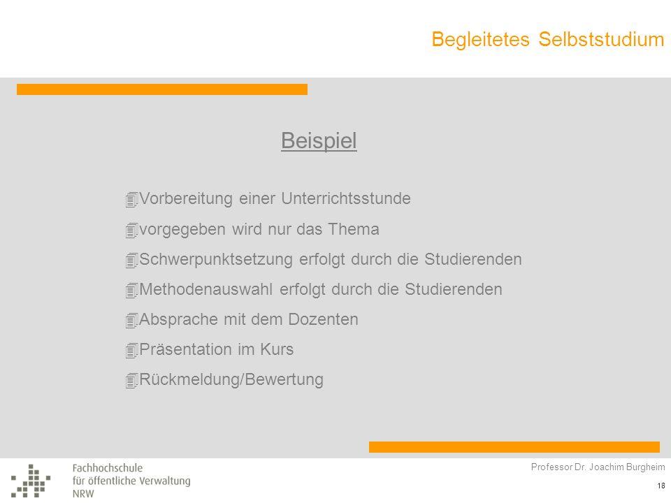 Begleitetes Selbststudium Professor Dr. Joachim Burgheim 18 Beispiel 4Vorbereitung einer Unterrichtsstunde 4vorgegeben wird nur das Thema 4Schwerpunkt