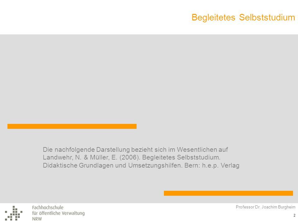 Begleitetes Selbststudium Professor Dr. Joachim Burgheim 2 Die nachfolgende Darstellung bezieht sich im Wesentlichen auf Landwehr, N. & Müller, E. (20