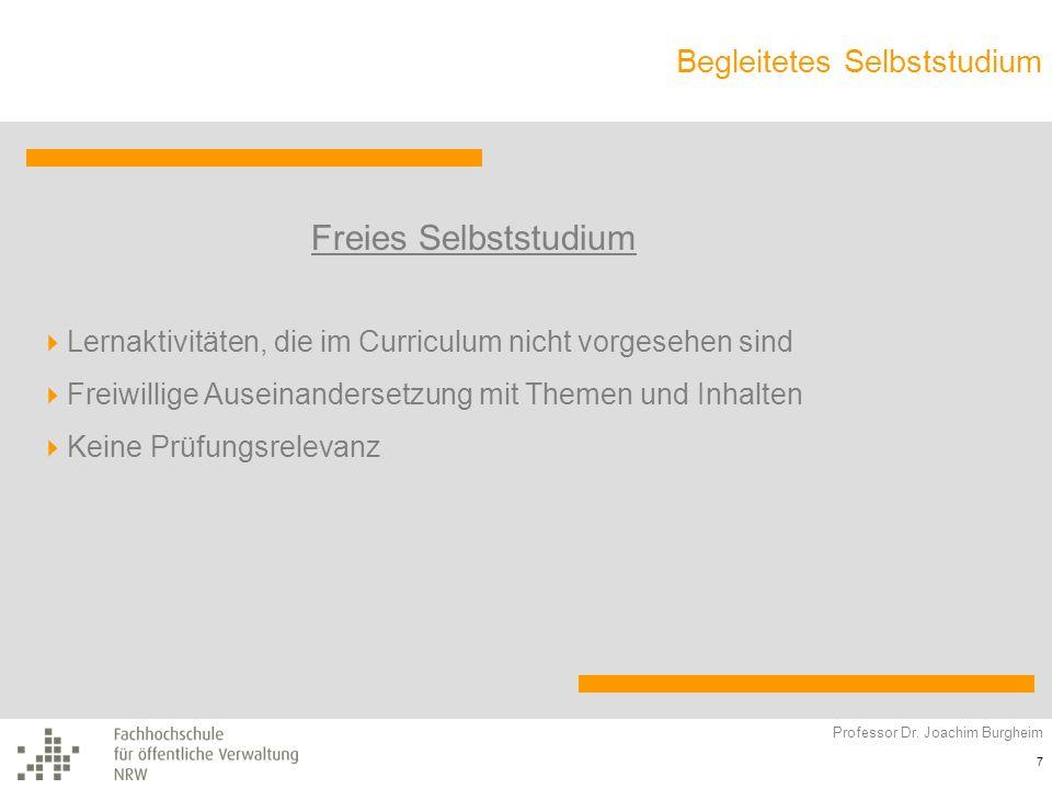 Begleitetes Selbststudium Professor Dr. Joachim Burgheim 7 Freies Selbststudium Lernaktivitäten, die im Curriculum nicht vorgesehen sind Freiwillige A