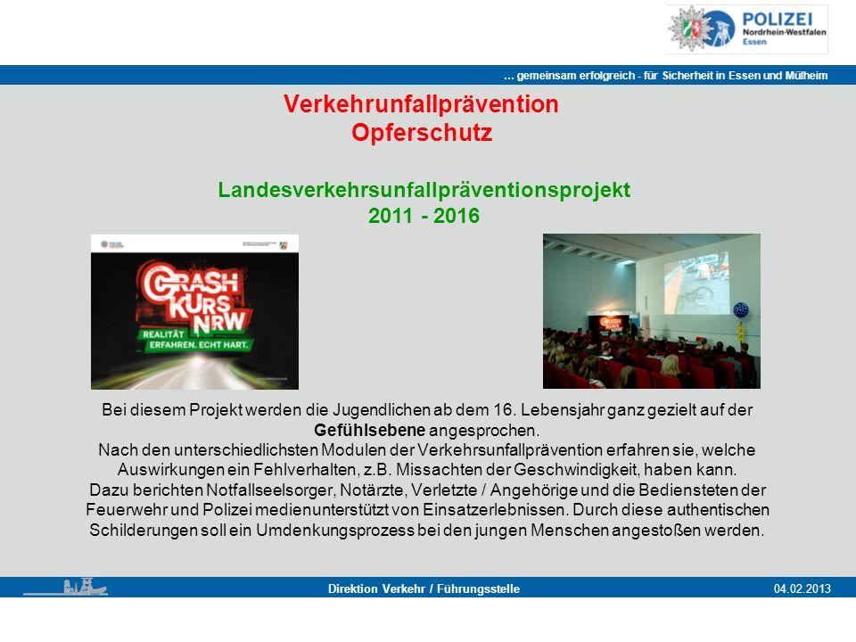 … gemeinsam erfolgreich - für Sicherheit in Essen und Mülheim Essen, 11.11.2011 Direktion Verkehr / Führungsstelle04.02.2013 Verkehrunfallprävention Opferschutz Bei diesem Projekt werden die Jugendlichen ab dem 16.