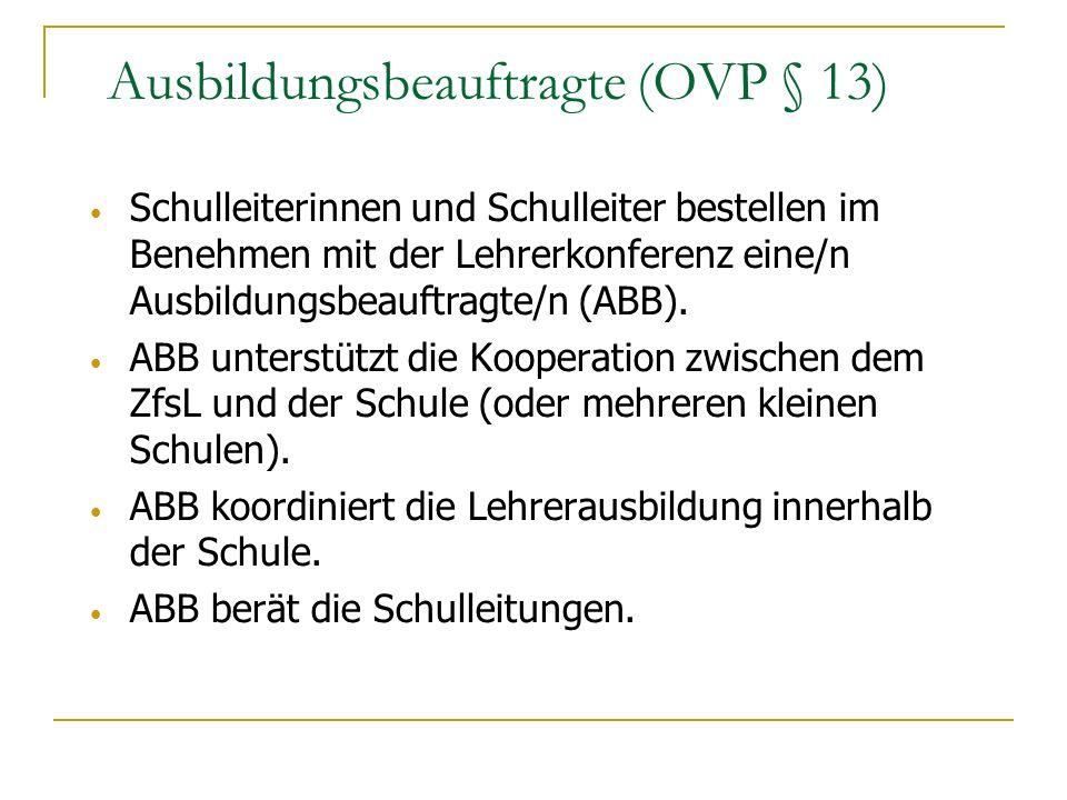Ausbildungsbeauftragte (OVP § 13) Schulleiterinnen und Schulleiter bestellen im Benehmen mit der Lehrerkonferenz eine/n Ausbildungsbeauftragte/n (ABB)