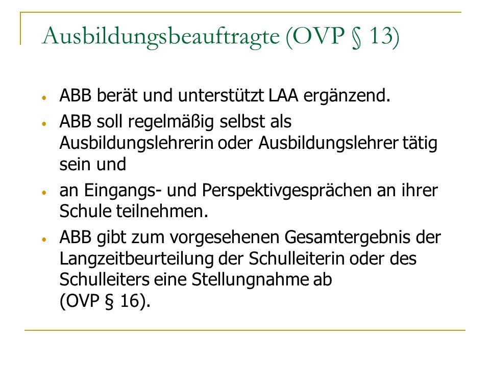 Ausbildungsbeauftragte (OVP § 13) ABB berät und unterstützt LAA ergänzend. ABB soll regelmäßig selbst als Ausbildungslehrerin oder Ausbildungslehrer t