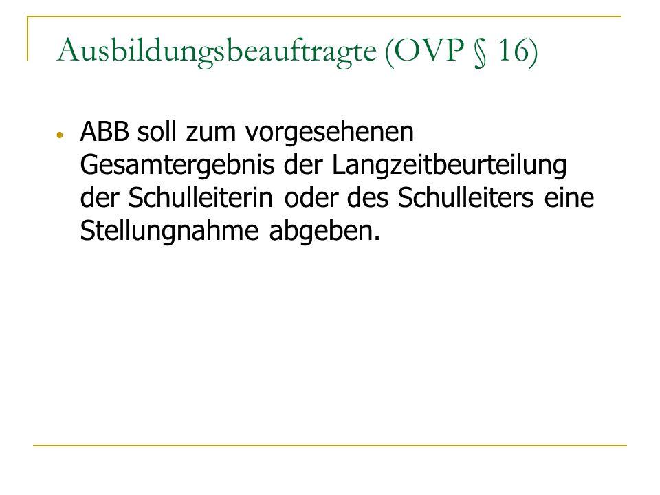 Ausbildungsbeauftragte (OVP § 16) ABB soll zum vorgesehenen Gesamtergebnis der Langzeitbeurteilung der Schulleiterin oder des Schulleiters eine Stellu
