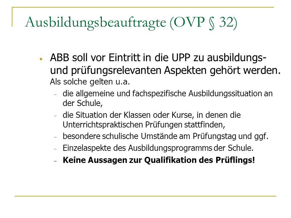 Ausbildungsbeauftragte (OVP § 32) ABB soll vor Eintritt in die UPP zu ausbildungs- und prüfungsrelevanten Aspekten gehört werden. Als solche gelten u.