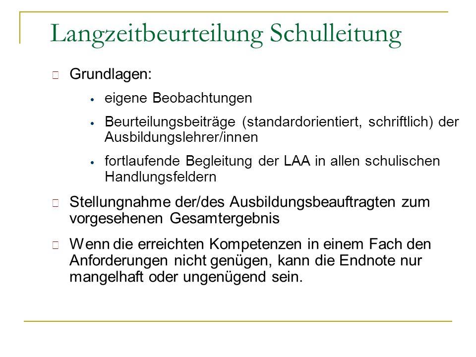 Grundlagen: eigene Beobachtungen Beurteilungsbeiträge (standardorientiert, schriftlich) der Ausbildungslehrer/innen fortlaufende Begleitung der LAA in