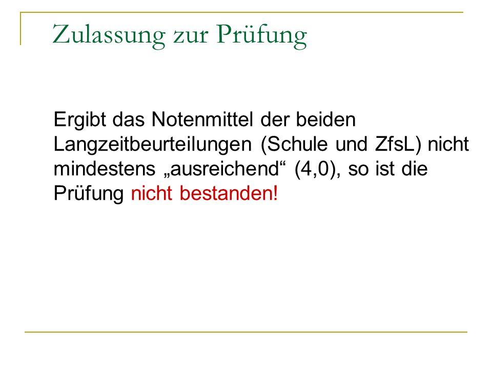 Ergibt das Notenmittel der beiden Langzeitbeurteilungen (Schule und ZfsL) nicht mindestens ausreichend (4,0), so ist die Prüfung nicht bestanden! Zula