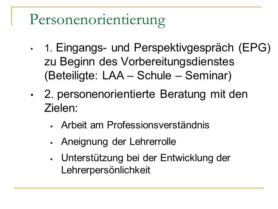 1. Eingangs- und Perspektivgespräch (EPG) zu Beginn des Vorbereitungsdienstes (Beteiligte: LAA – Schule – Seminar) 2. personenorientierte Beratung mit
