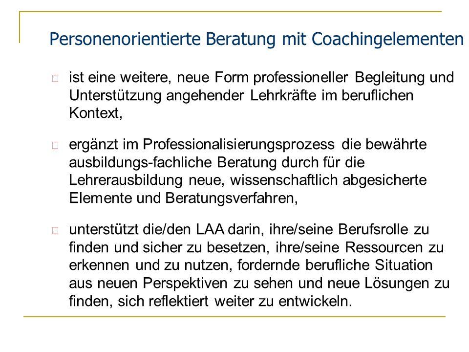 Personenorientierte Beratung mit Coachingelementen ist eine weitere, neue Form professioneller Begleitung und Unterstützung angehender Lehrkräfte im b
