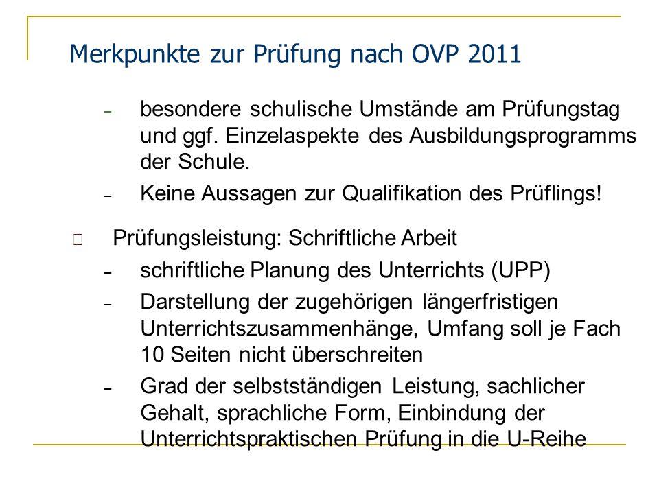 Merkpunkte zur Prüfung nach OVP 2011 Prüfungsleistung: Unterrichtspraktische Prüfungen (2) – Bewertung: unter Berücksichtigung des ca.