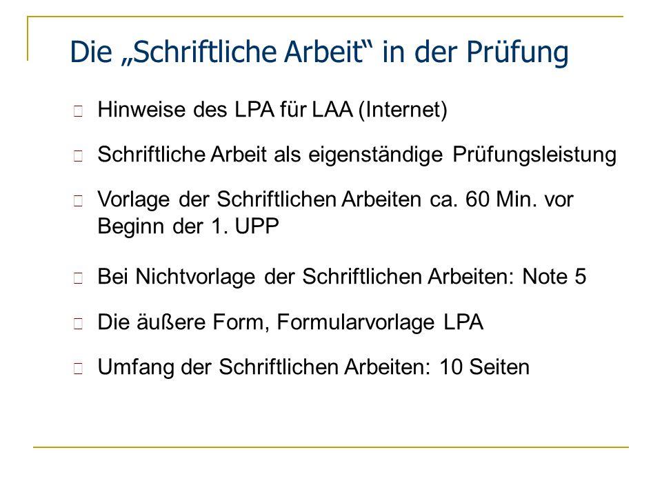 Die Schriftliche Arbeit in der Prüfung Hinweise des LPA für LAA (Internet) Schriftliche Arbeit als eigenständige Prüfungsleistung Vorlage der Schriftl