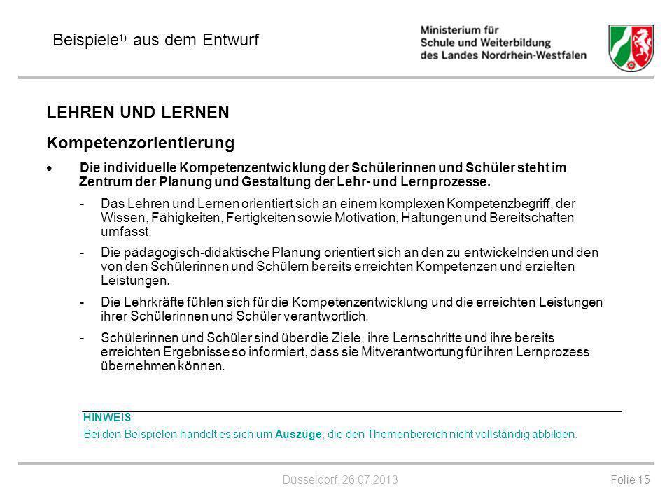 Düsseldorf, 26.07.2013 Folie 15 Beispiele 1) aus dem Entwurf LEHREN UND LERNEN Kompetenzorientierung Die individuelle Kompetenzentwicklung der Schüler