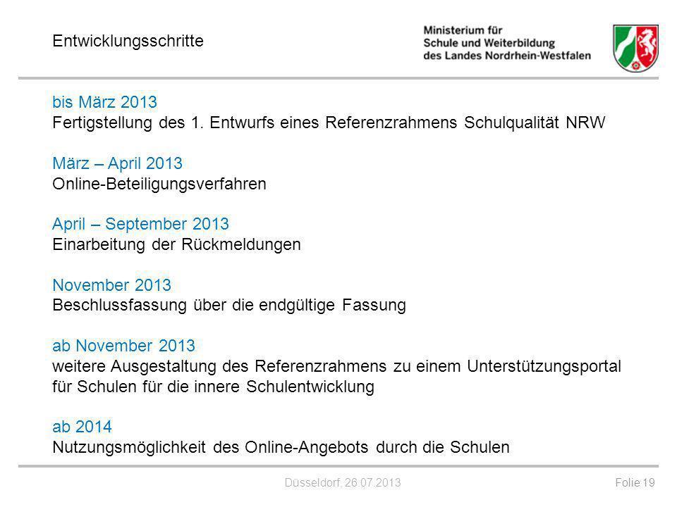 Düsseldorf, 26.07.2013 bis März 2013 Fertigstellung des 1. Entwurfs eines Referenzrahmens Schulqualität NRW März – April 2013 Online-Beteiligungsverfa