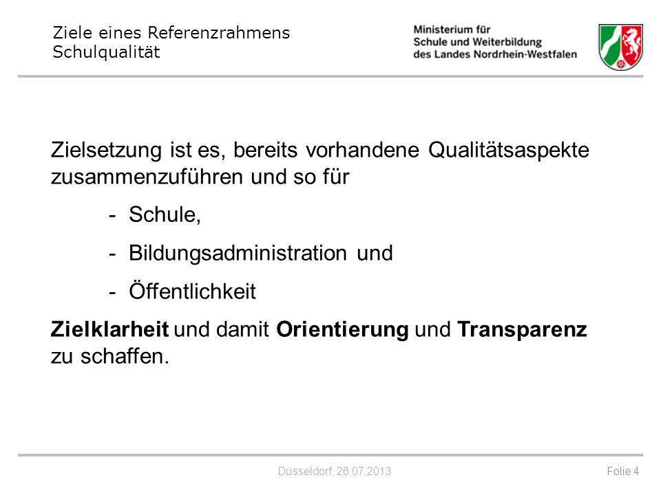 Düsseldorf, 26.07.2013 Ziele eines Referenzrahmens Schulqualität Zielsetzung ist es, bereits vorhandene Qualitätsaspekte zusammenzuführen und so für -
