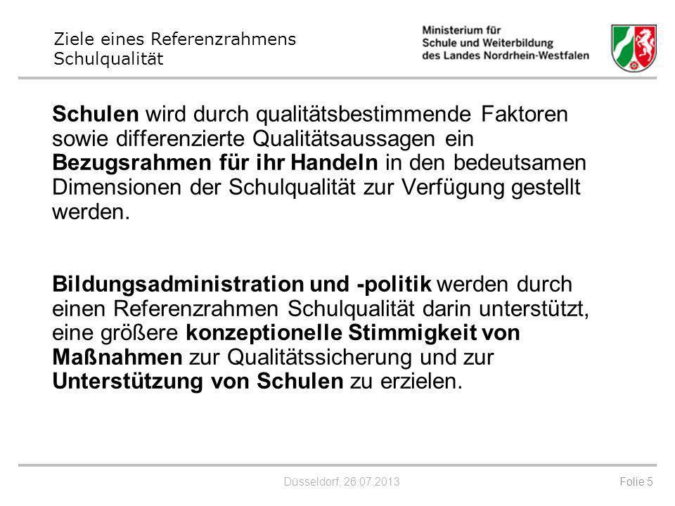 Düsseldorf, 26.07.2013 Der Referenzrahmen Schulqualität hat die Funktion, auf der Grundlage … der Schul- und Unterrichtsforschung und der aktuellen Schulqualitätsdiskussion aufzuzeigen, was unter Schulqualität verstanden wird.
