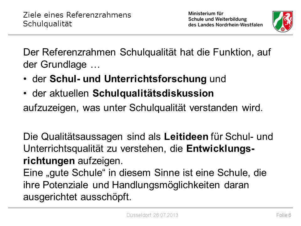 Düsseldorf, 26.07.2013 Der Referenzrahmen Schulqualität hat die Funktion, auf der Grundlage … der Schul- und Unterrichtsforschung und der aktuellen Sc