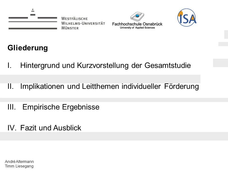 André Altermann Timm Liesegang Gliederung I.Hintergrund und Kurzvorstellung der Gesamtstudie II.Implikationen und Leitthemen individueller Förderung III.