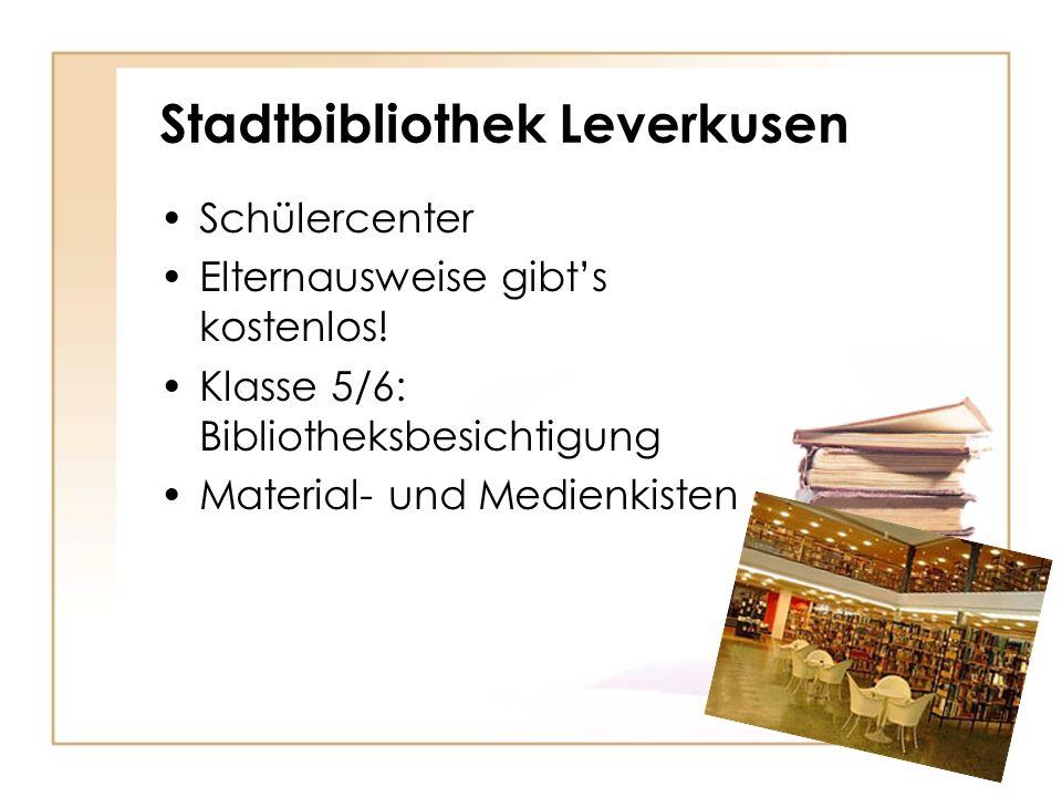 Stadtbibliothek Leverkusen Schülercenter Elternausweise gibts kostenlos! Klasse 5/6: Bibliotheksbesichtigung Material- und Medienkisten