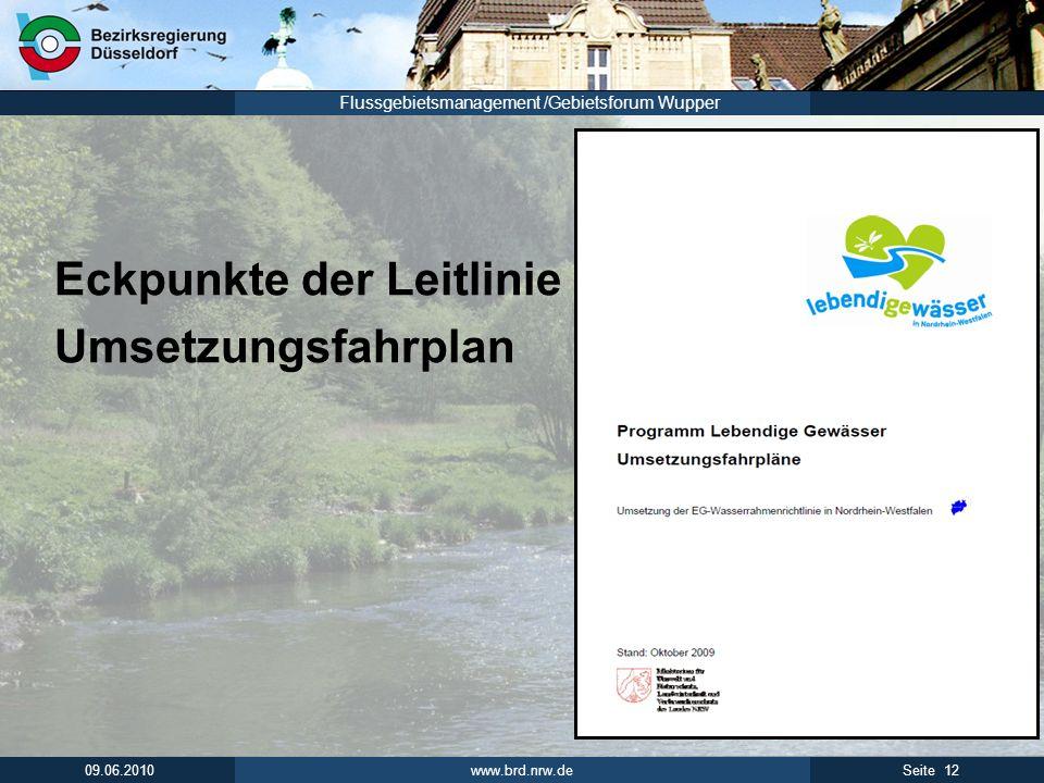 www.brd.nrw.de 13Seite 09.06.2010 Flussgebietsmanagement /Gebietsforum Wupper nächster Schritt der WRRL-Umsetzung Bewirtschaftungsplan: Programmmaßnahme für eine Gewässer- gruppe.