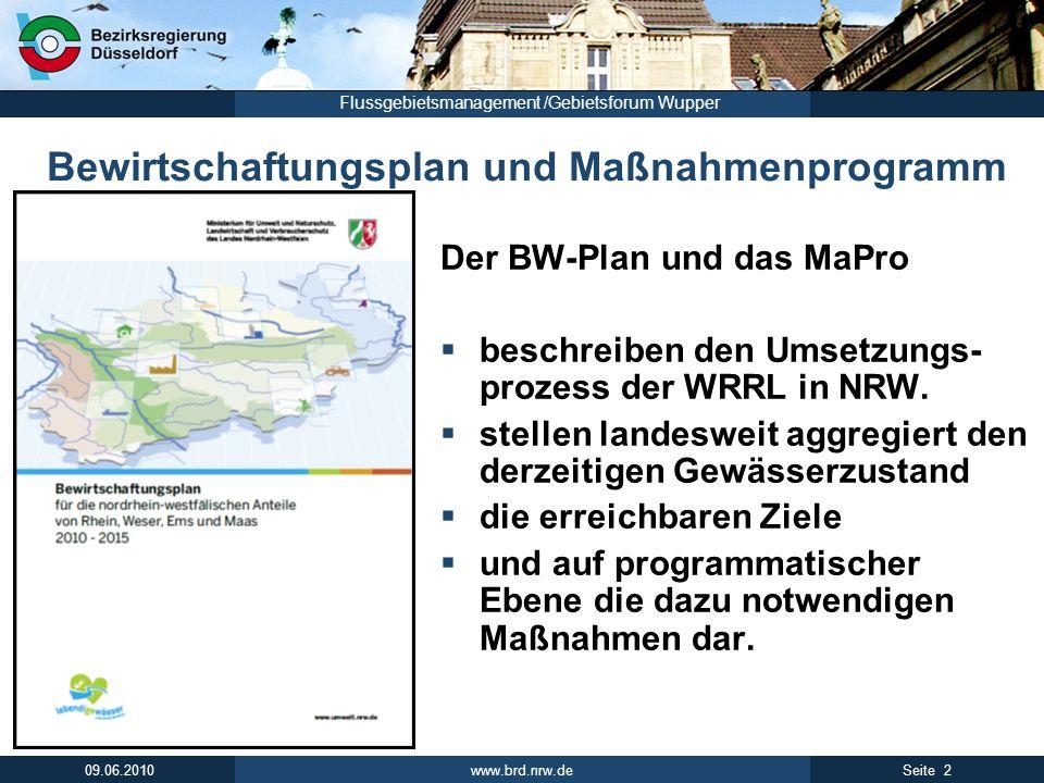 www.brd.nrw.de 2Seite 09.06.2010 Flussgebietsmanagement /Gebietsforum Wupper Bewirtschaftungsplan und Maßnahmenprogramm Der BW-Plan und das MaPro besc