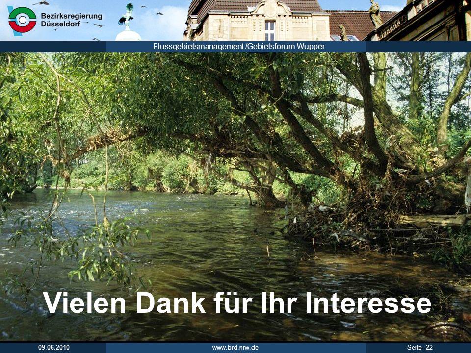 www.brd.nrw.de 22Seite 09.06.2010 Flussgebietsmanagement /Gebietsforum Wupper Vielen Dank für Ihr Interesse