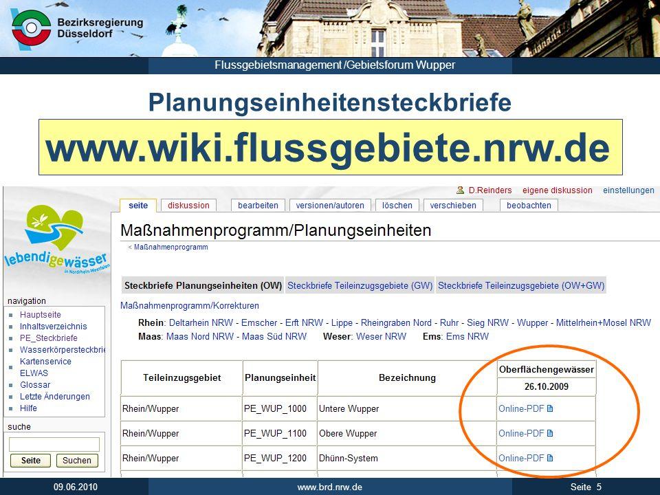 www.brd.nrw.de 5Seite 09.06.2010 Flussgebietsmanagement /Gebietsforum Wupper Planungseinheitensteckbriefe www.wiki.flussgebiete.nrw.de