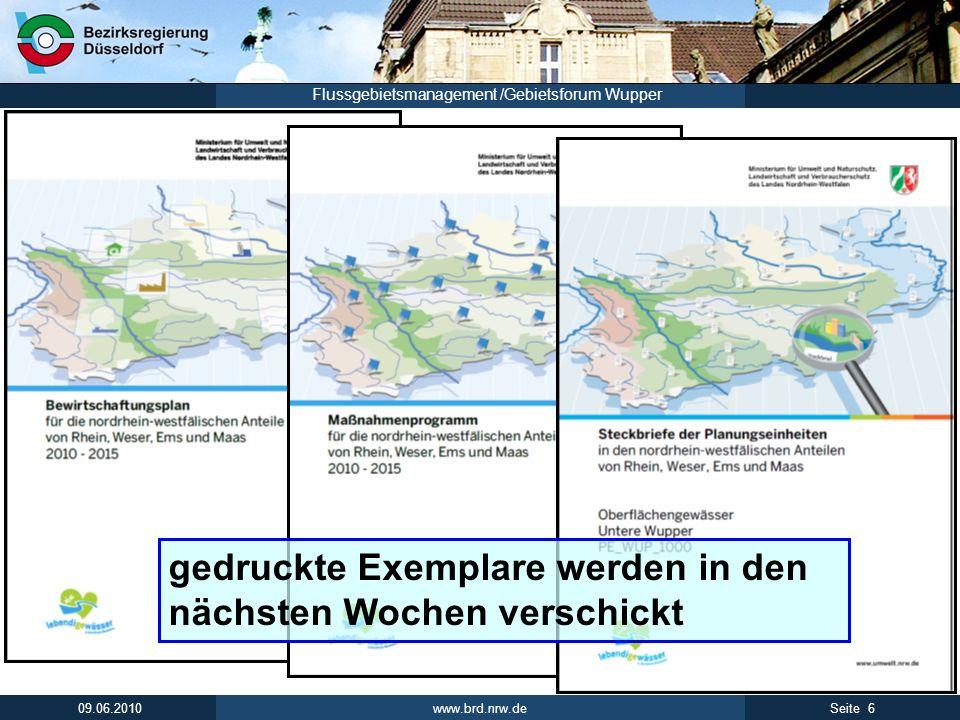www.brd.nrw.de 6Seite 09.06.2010 Flussgebietsmanagement /Gebietsforum Wupper gedruckte Exemplare werden in den nächsten Wochen verschickt