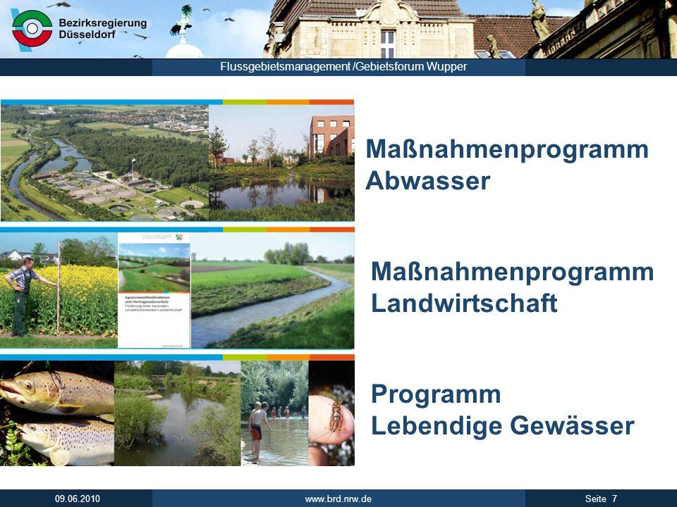 www.brd.nrw.de 7Seite 09.06.2010 Flussgebietsmanagement /Gebietsforum Wupper Maßnahmenprogramm Abwasser Maßnahmenprogramm Landwirtschaft Programm Lebe