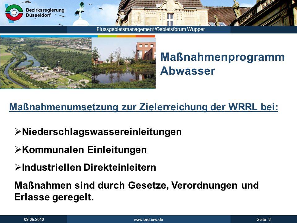 www.brd.nrw.de 8Seite 09.06.2010 Flussgebietsmanagement /Gebietsforum Wupper Maßnahmenprogramm Abwasser Maßnahmenumsetzung zur Zielerreichung der WRRL