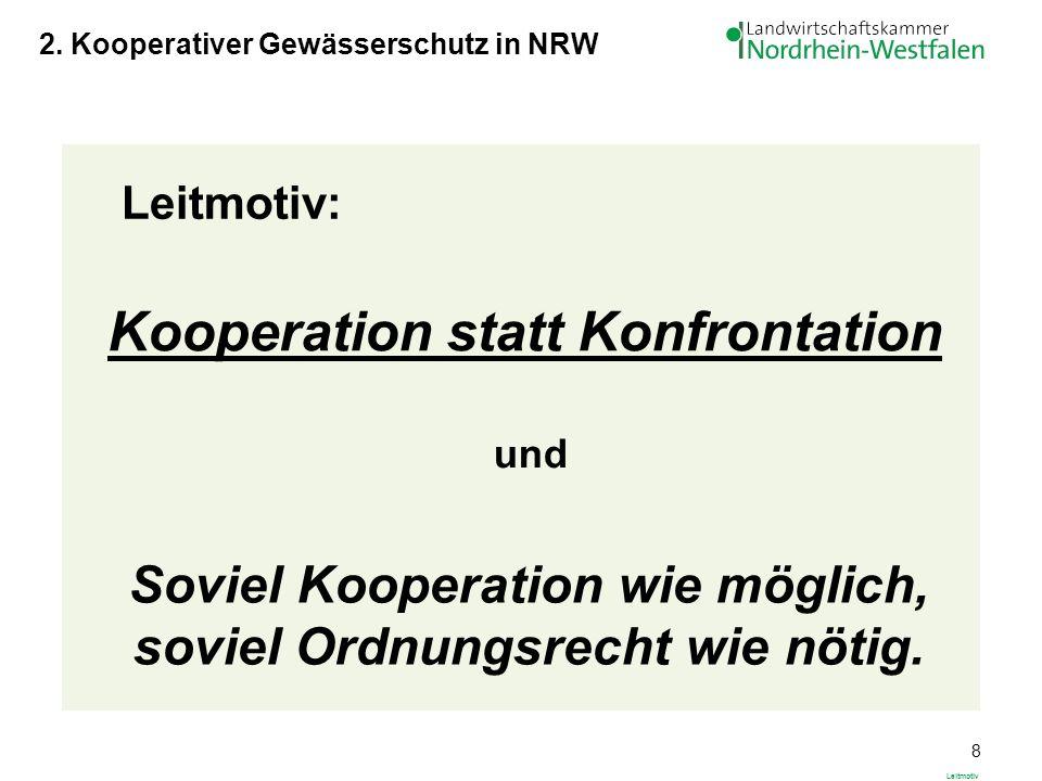 8 Leitmotiv Leitmotiv: Kooperation statt Konfrontation und Soviel Kooperation wie möglich, soviel Ordnungsrecht wie nötig. 2. Kooperativer Gewässersch