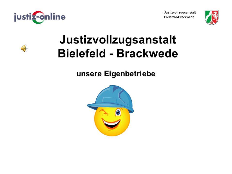 Justizvollzugsanstalt Bielefeld-Brackwede Justizvollzugsanstalt Bielefeld - Brackwede unsere Eigenbetriebe