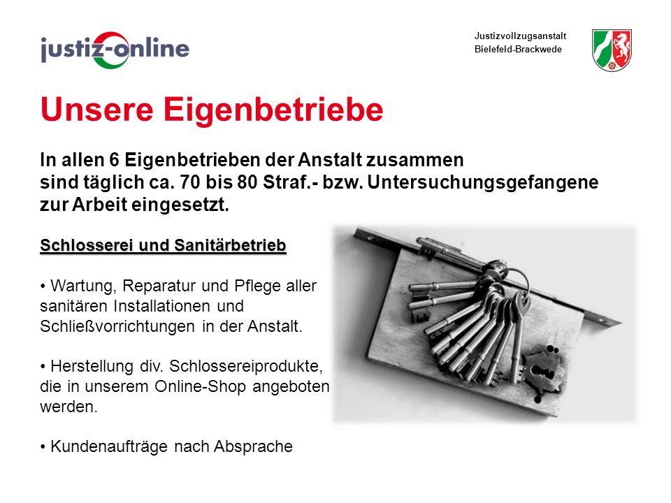 Justizvollzugsanstalt Bielefeld-Brackwede Unsere Eigenbetriebe In allen 6 Eigenbetrieben der Anstalt zusammen sind täglich ca. 70 bis 80 Straf.- bzw.