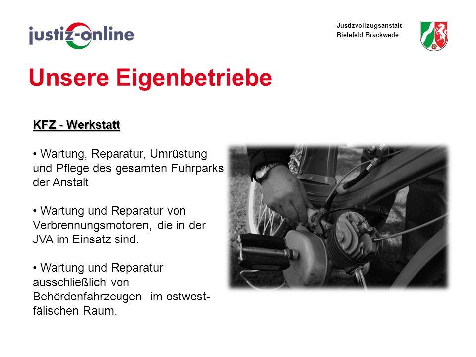 Justizvollzugsanstalt Bielefeld-Brackwede Unsere Eigenbetriebe KFZ - Werkstatt Wartung, Reparatur, Umrüstung und Pflege des gesamten Fuhrparks der Ans